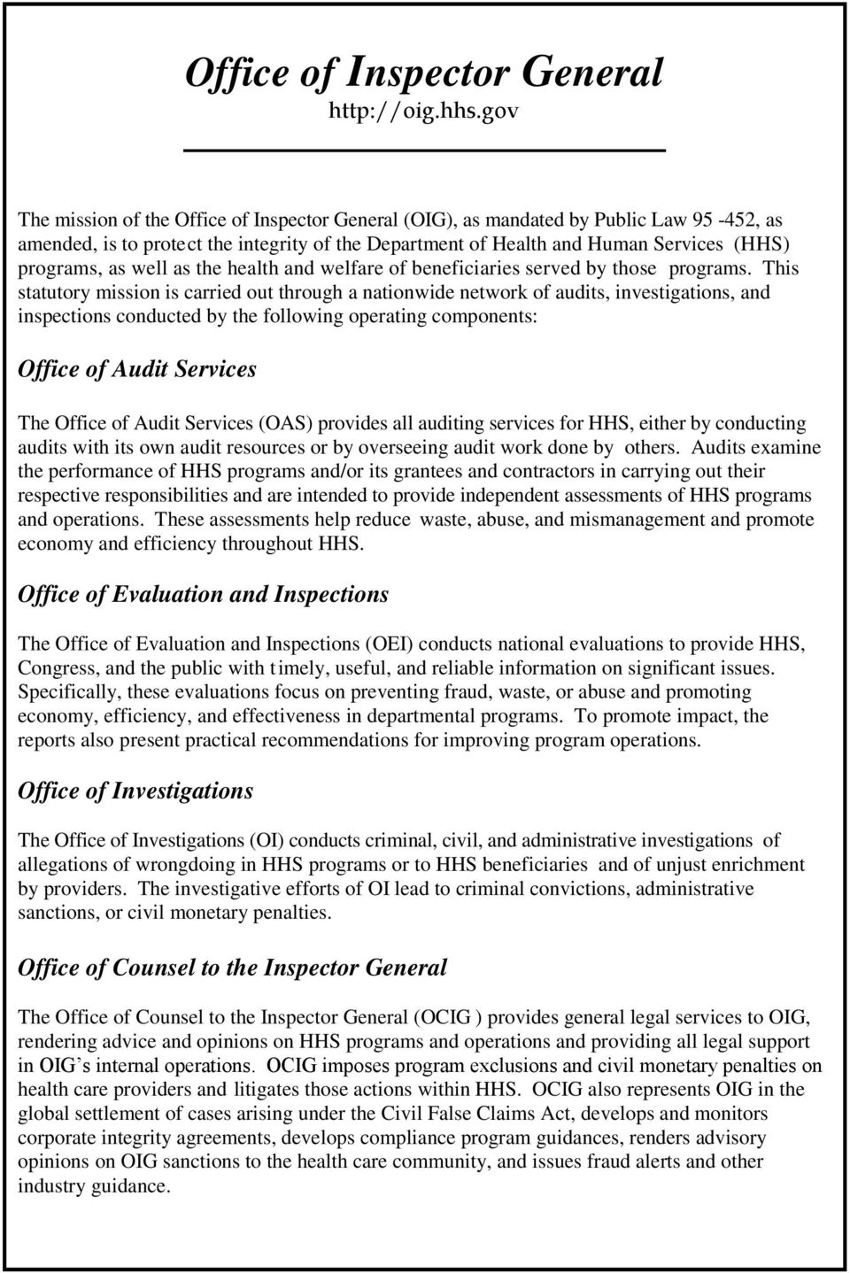 This statutory mission is carried out through a nationwide network of audits, investigations, and inspections conducted by the following operating components: Office of Audit Services The Office of
