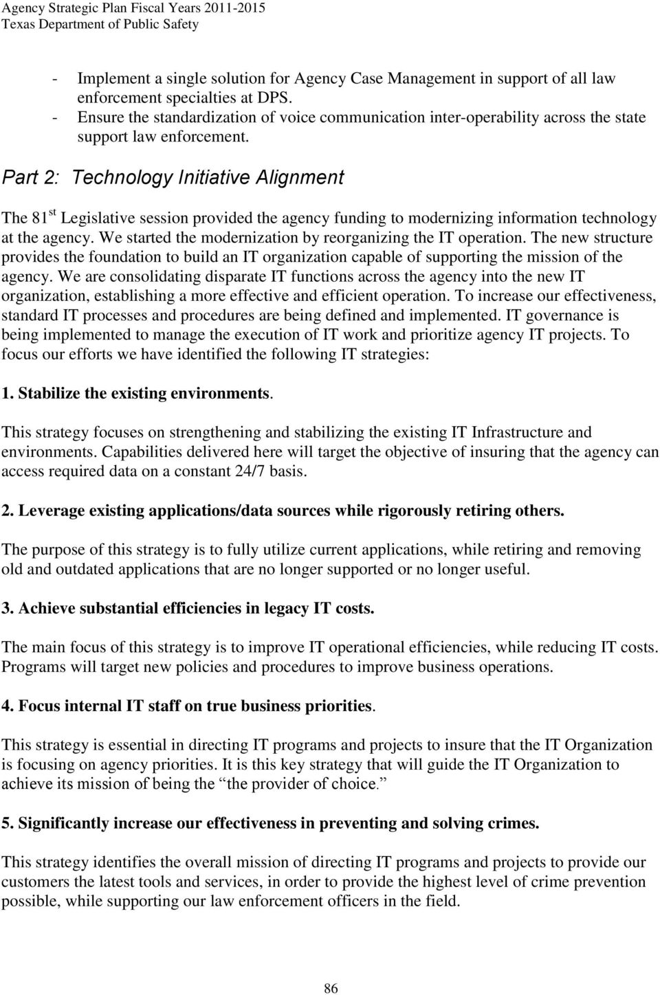 Part 2: Technology Initiative Alignment The 81 st Legislative session provided the agency funding to modernizing information technology at the agency.