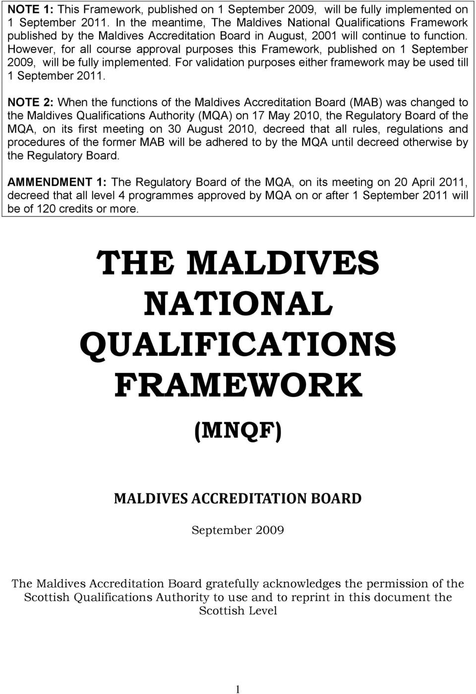 However, for all course approval purposes this Framework, published on 1 September 2009, will be fully implemented. For validation purposes either framework may be used till 1 September 2011.