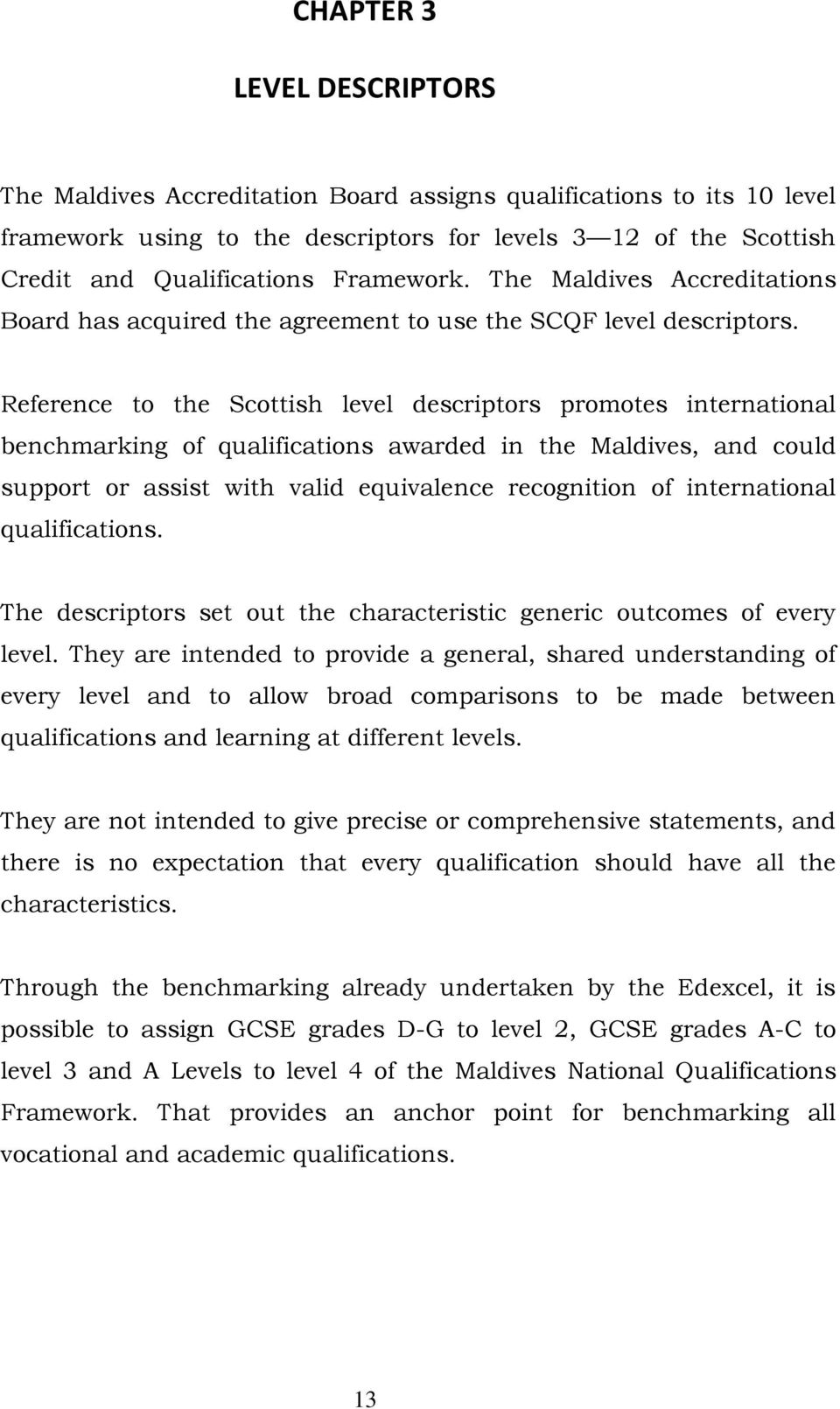 Reference to the Scottish level descriptors promotes international benchmarking of qualifications awarded in the Maldives, could support or assist with valid equivalence recognition of international