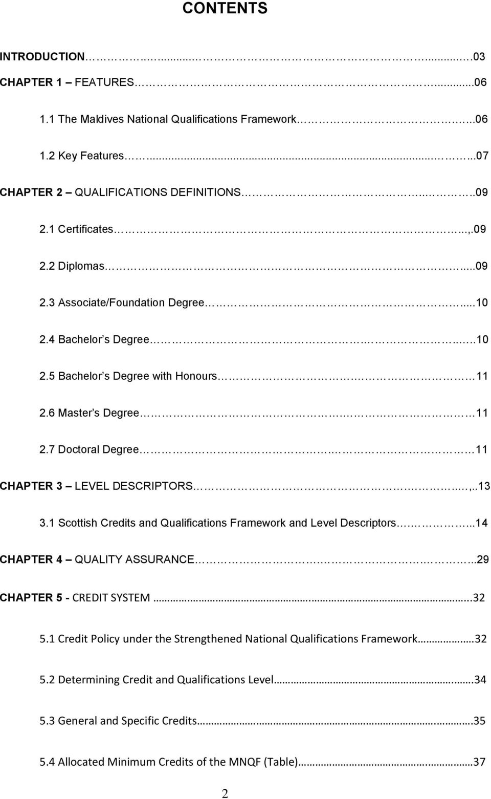 11 CHAPTER 3 LEVEL DESCRIPTORS...,..13 3.1 Scottish Credits Qualifications Framework Level Descriptors....14 CHAPTER 4 QUALITY ASSURANCE.....29 CHAPTER 5 - CREDIT SYSTEM.....32 5.
