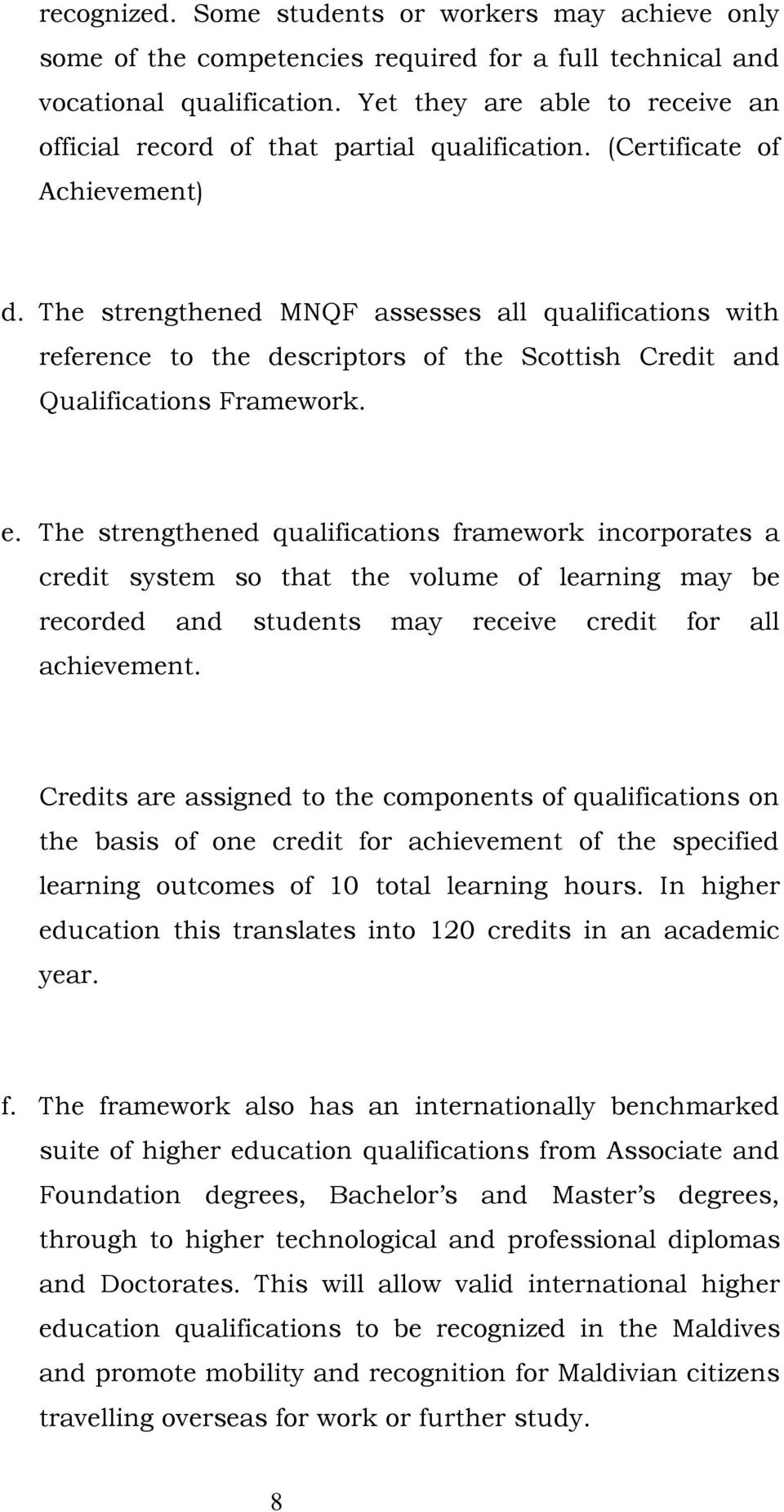 The strengthened MNQF assesses all qualifications with reference to the descriptors of the Scottish Credit Qualifications Framework. e.