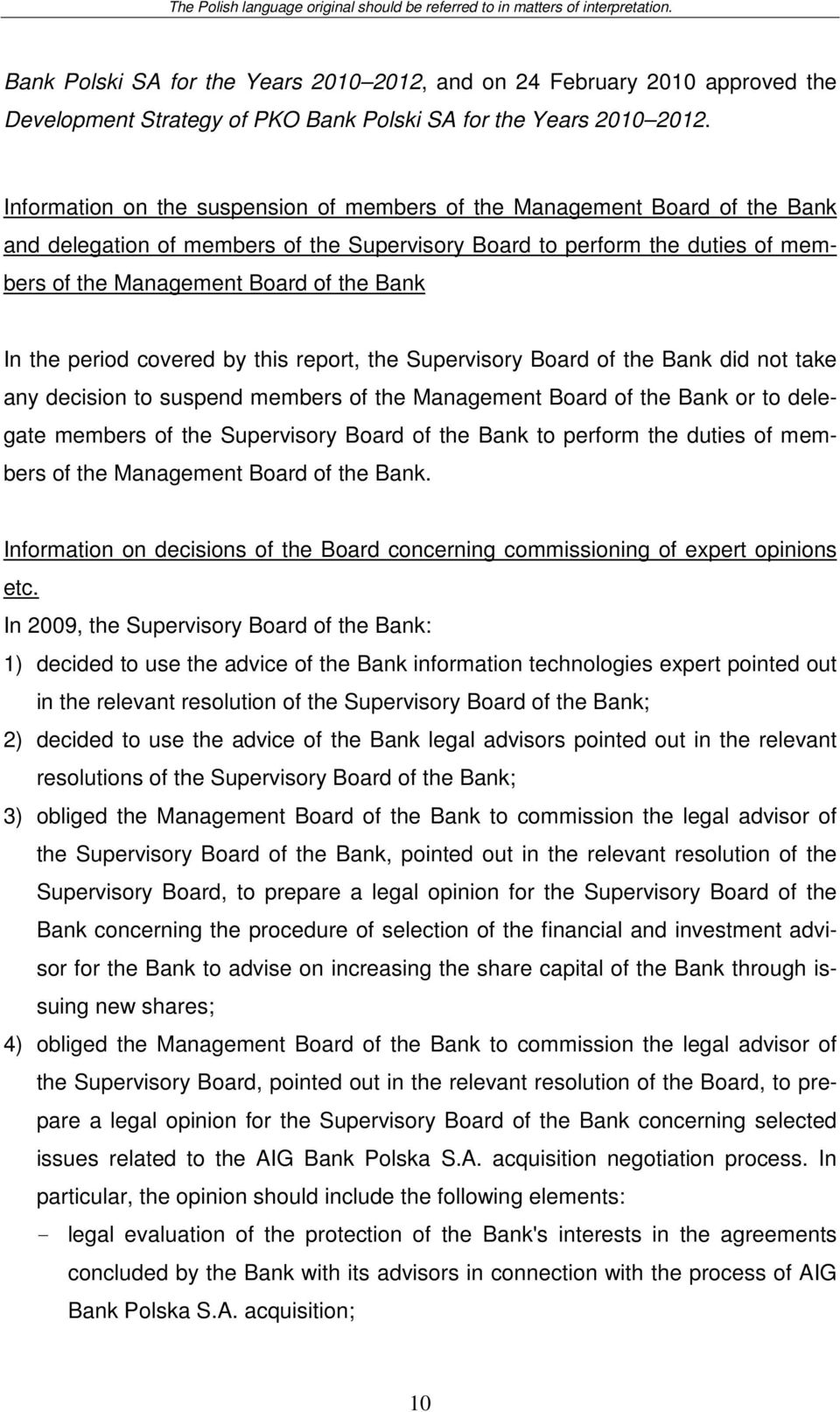 the Supervisory did not take any decision to suspend members of the Management or to delegate members of the Supervisory to perform the duties of members of the Management.