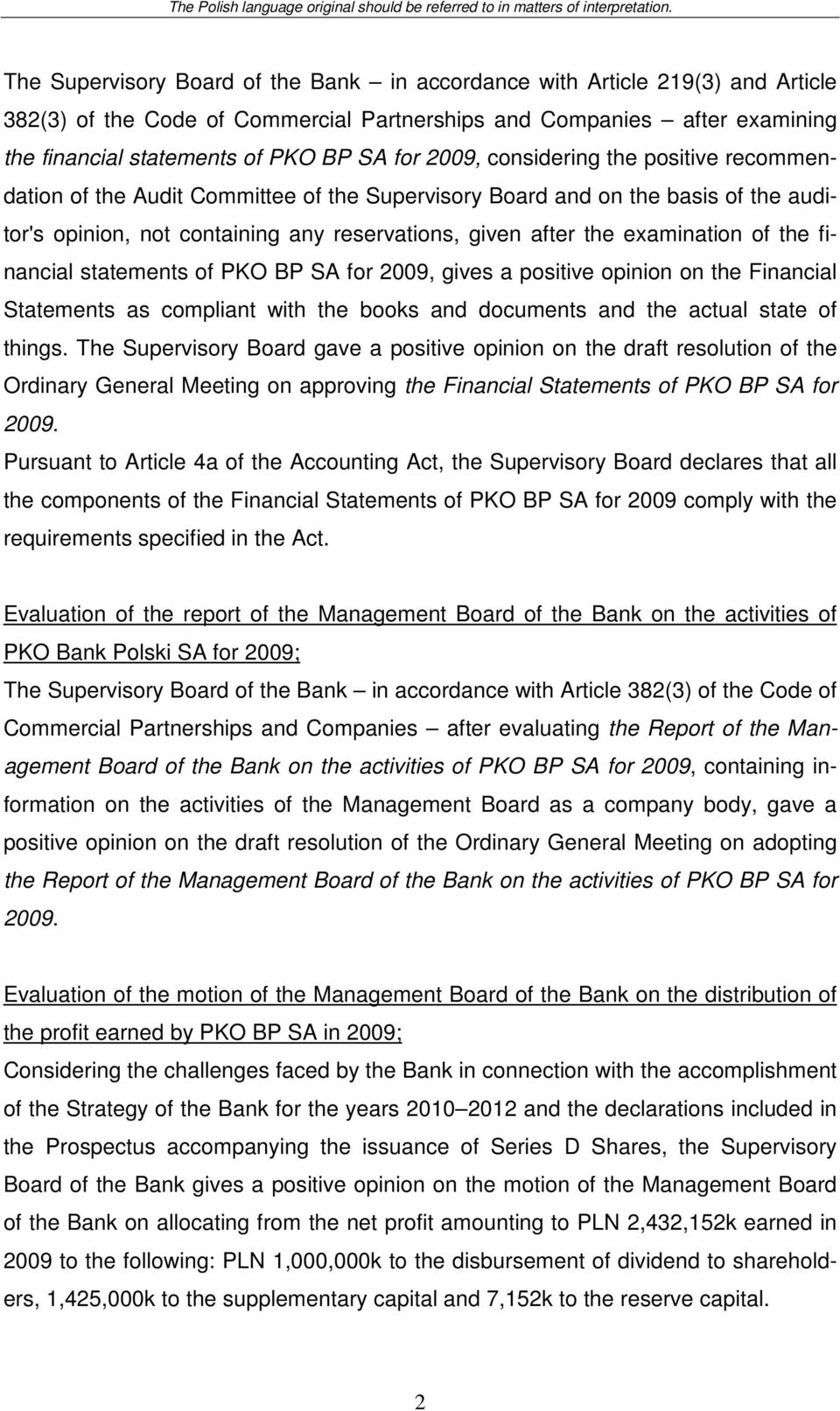 statements of PKO BP SA for 2009, gives a positive opinion on the Financial Statements as compliant with the books and documents and the actual state of things.
