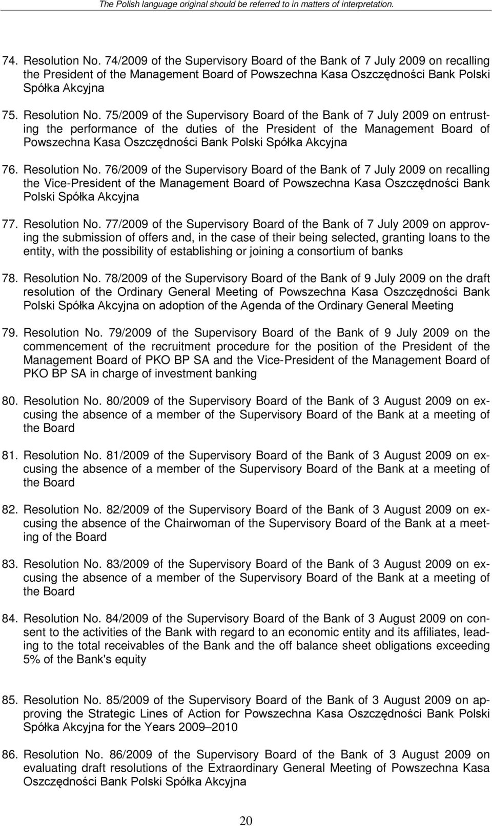 75/2009 of the Supervisory of 7 July 2009 on entrusting the performance of the duties of the President of the Management Board of Powszechna Kasa Oszczędności Bank Polski Spółka Akcyjna 76.