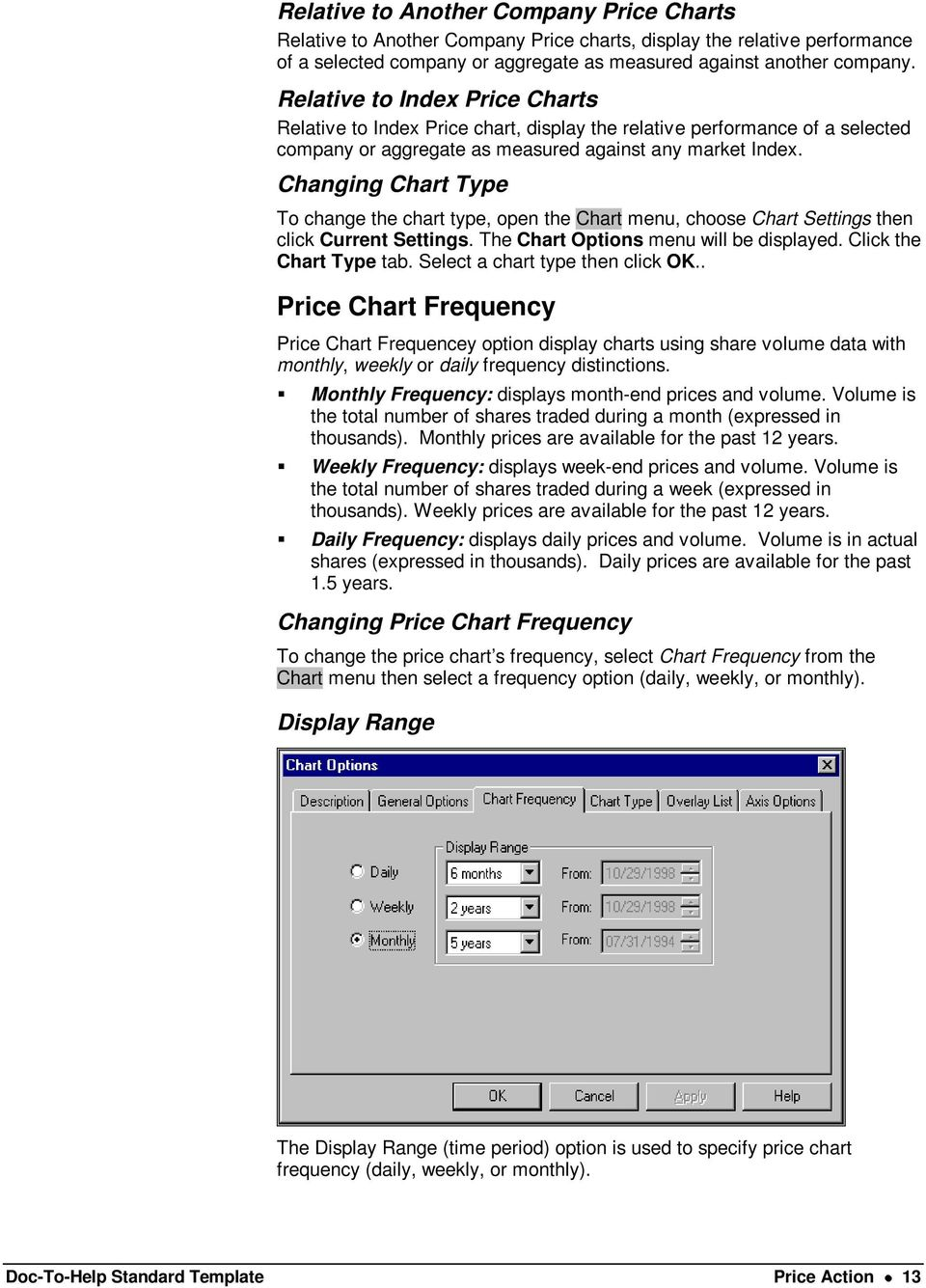 Changing Chart Type To change the chart type, open the Chart menu, choose Chart Settings then click Current Settings. The Chart Options menu will be displayed. Click the Chart Type tab.