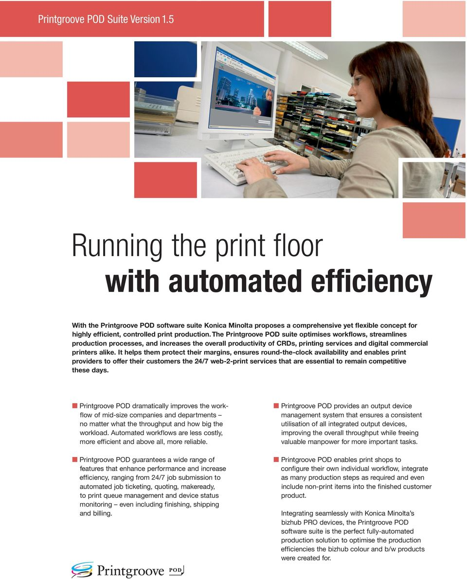 production. The Printgroove POD suite optimises workflows, streamlines production processes, and increases the overall productivity of CRDs, printing services and digital commercial printers alike.