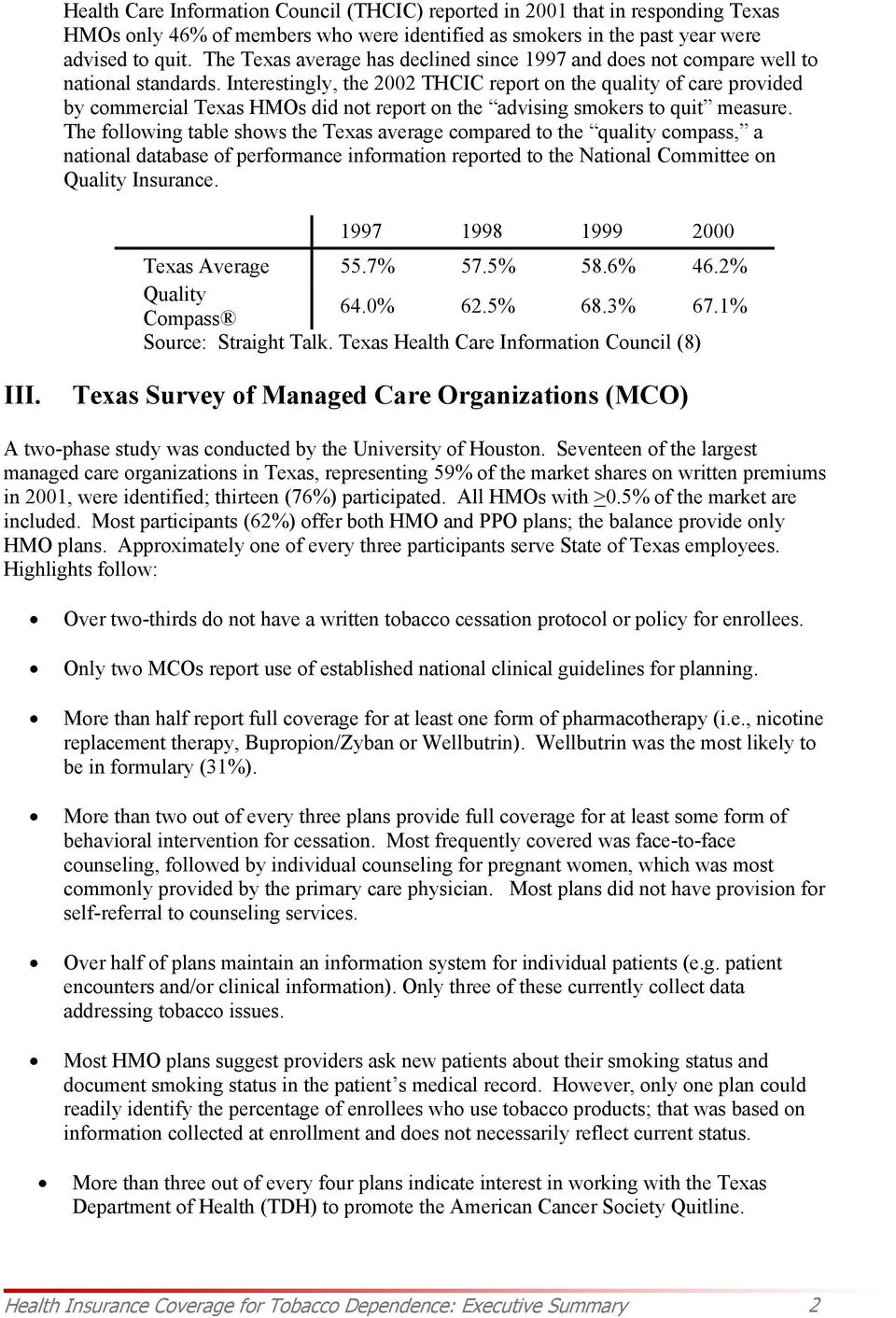 Interestingly, the 2002 THCIC report on the quality of care provided by commercial Texas HMOs did not report on the advising smokers to quit measure.