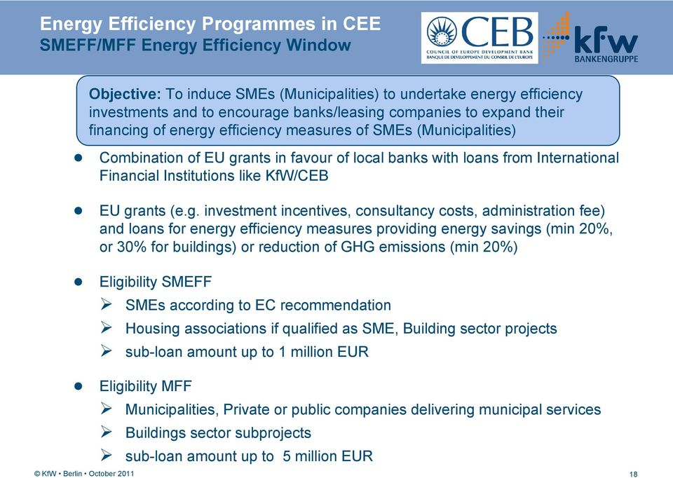 grants (e.g. investment incentives, consultancy costs, administration fee) and loans for energy efficiency measures providing energy savings (min 20%, or 30% for buildings) or reduction of GHG
