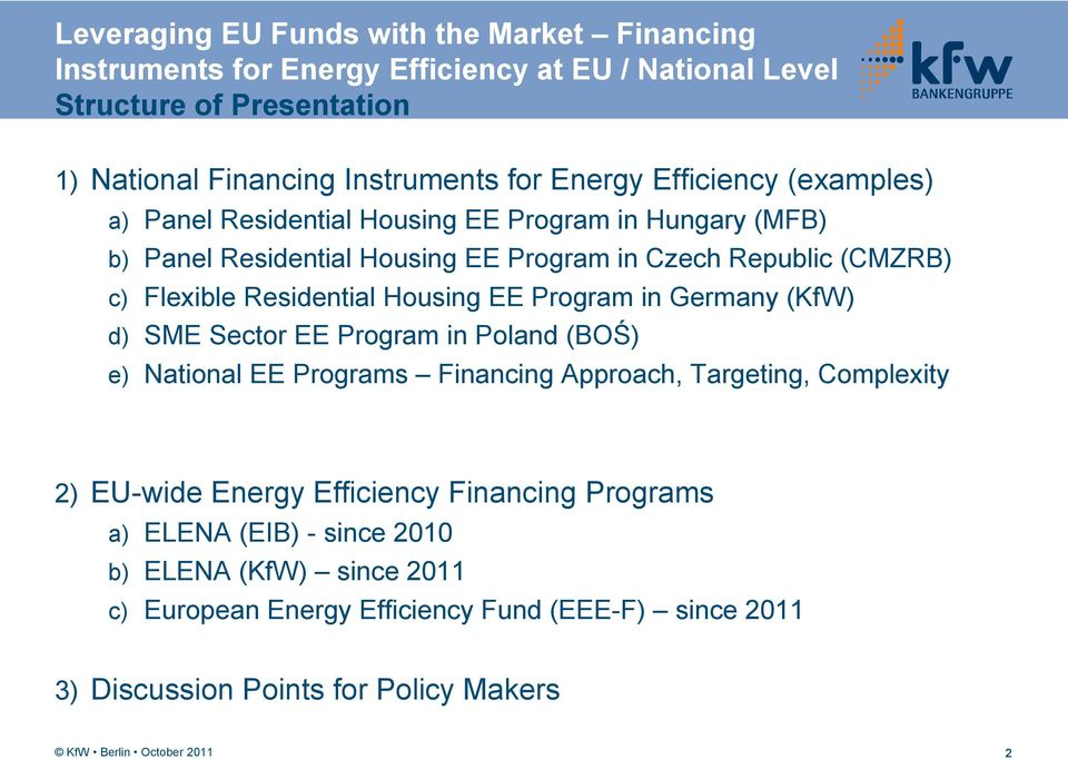 Residential Housing EE Program in Germany (KfW) d) SME Sector EE Program in Poland (BOŚ) e) National EE Programs Financing Approach, Targeting, Complexity 2) EU-wide