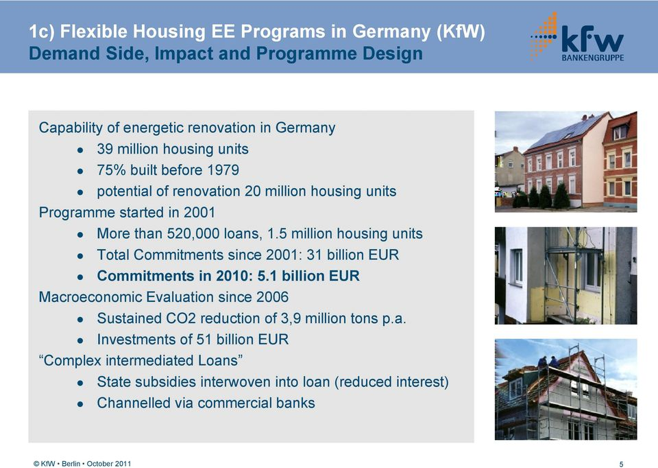 5 million housing units Total Commitments since 2001: 31 billion EUR Commitments in 2010: 5.