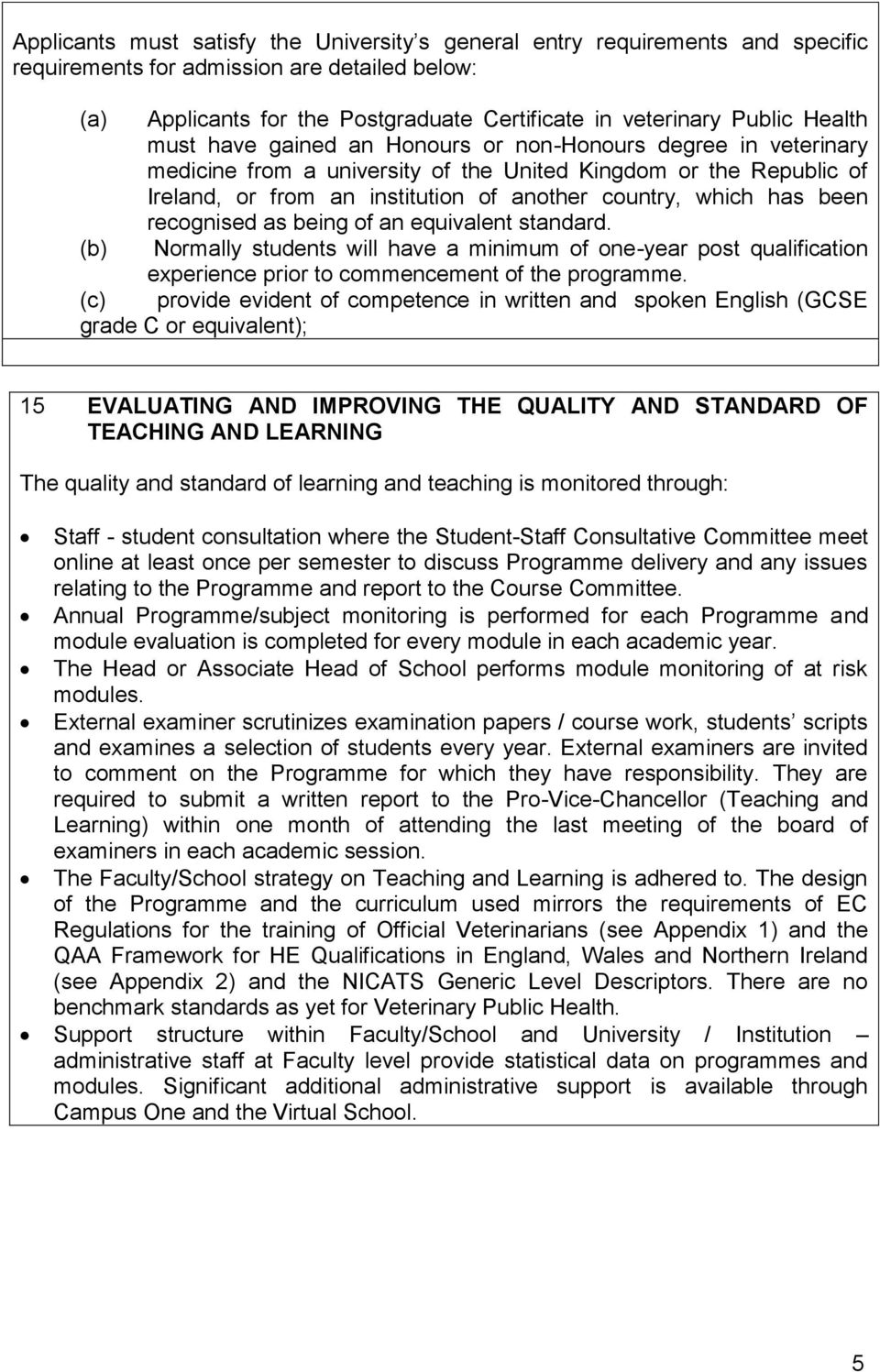 has been recognised as being of an equivalent standard. (b) Normally students will have a minimum of one-year post qualification experience prior to commencement of the programme.