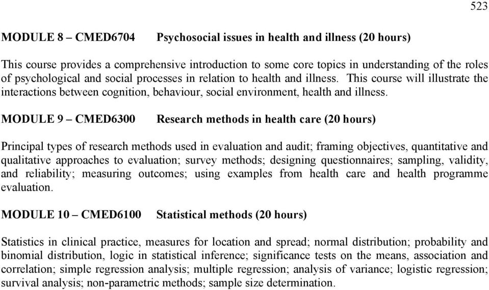 MODULE 9 CMED6300 Research methods in health care (20 hours) Principal types of research methods used in evaluation and audit; framing objectives, quantitative and qualitative approaches