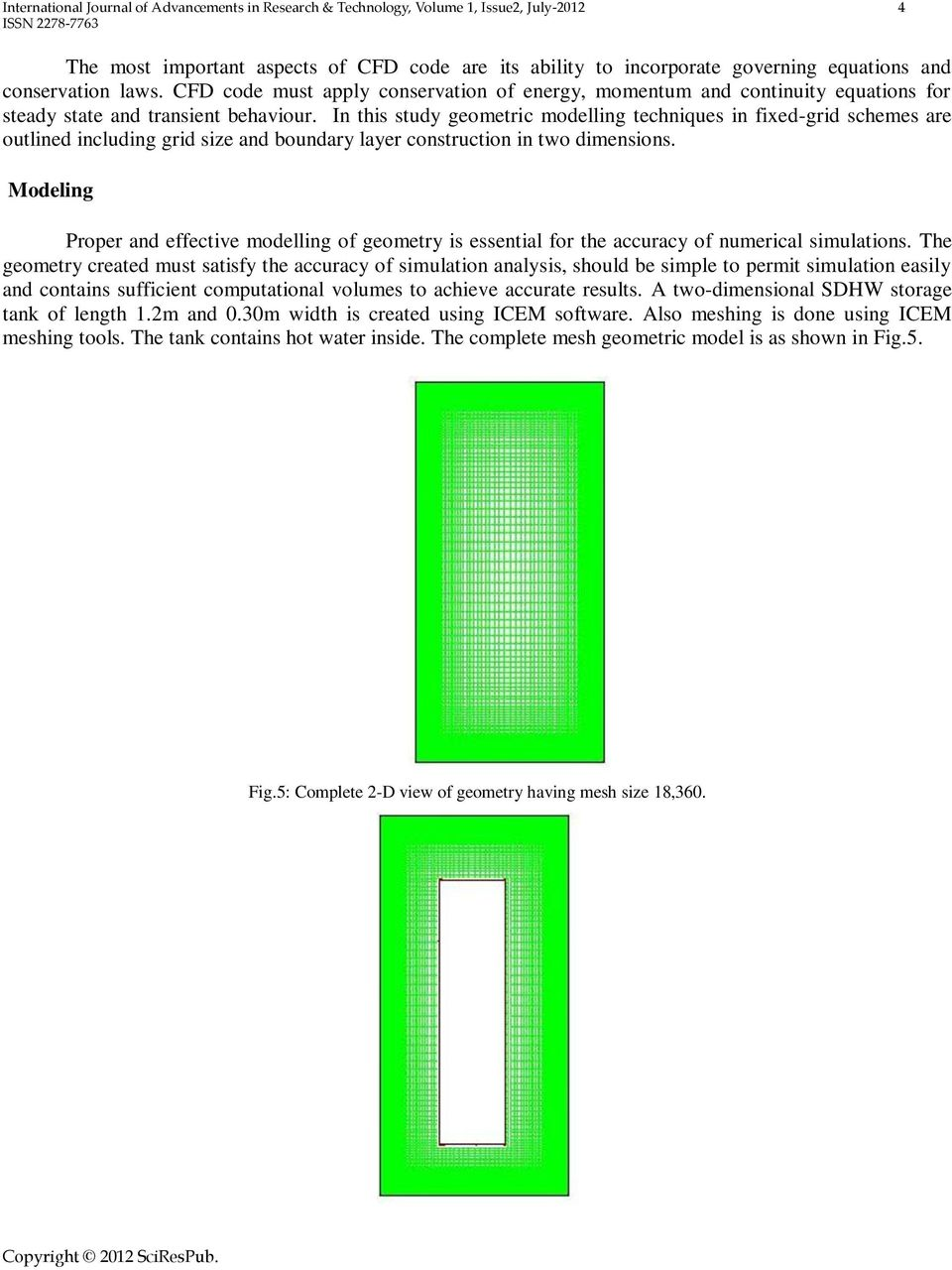 In this study geometric modelling techniques in fixed-grid schemes are outlined including grid size and boundary layer construction in two dimensions.