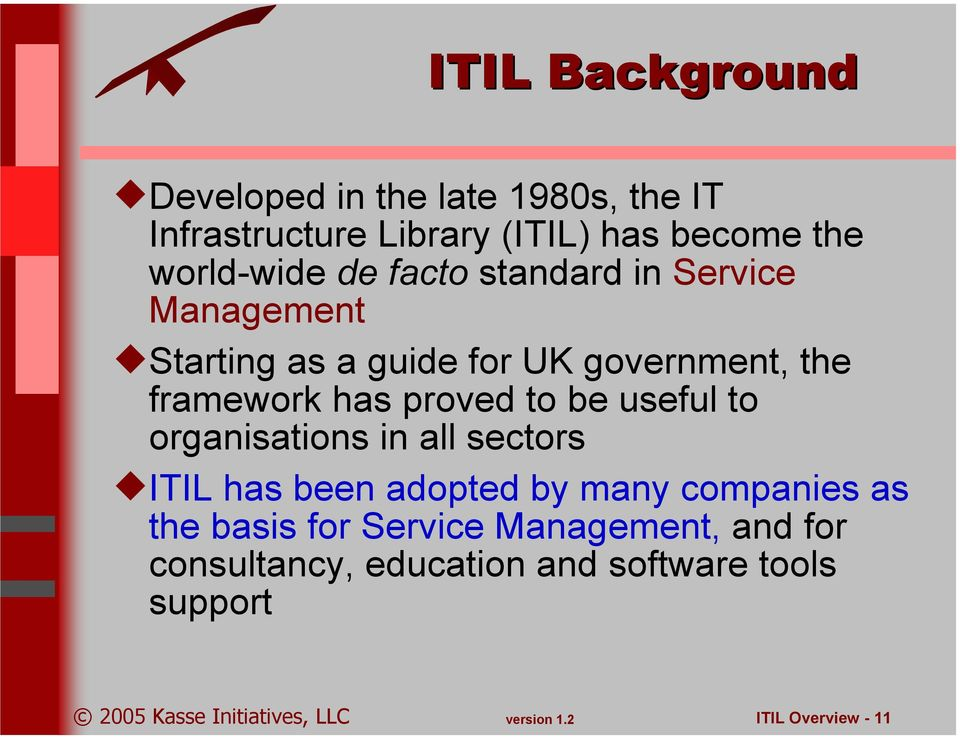 framework has proved to be useful to organisations in all sectors ITIL has been adopted by many