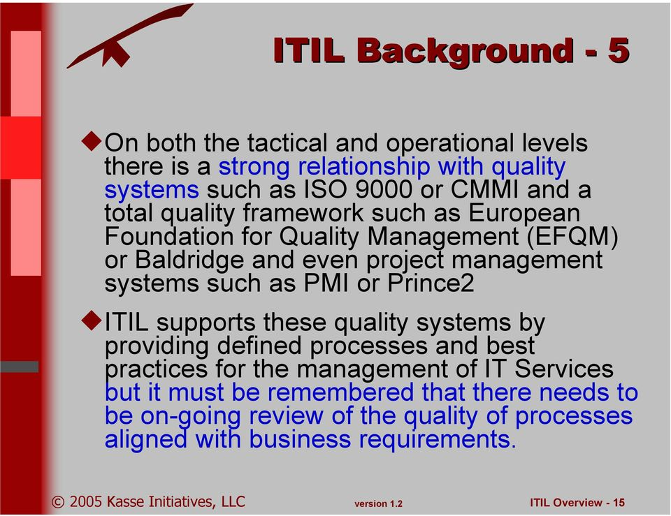 as PMI or Prince2 ITIL supports these quality systems by providing defined processes and best practices for the management of IT Services but