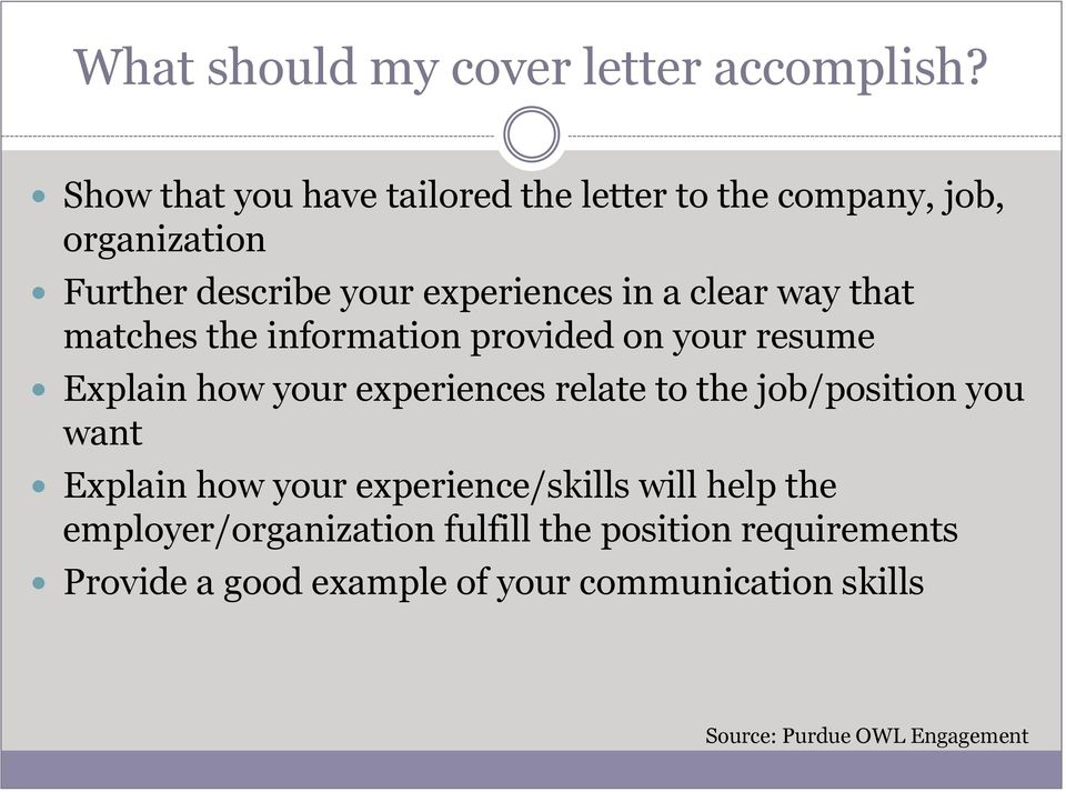 clear way that matches the information provided on your resume Explain how your experiences relate to the