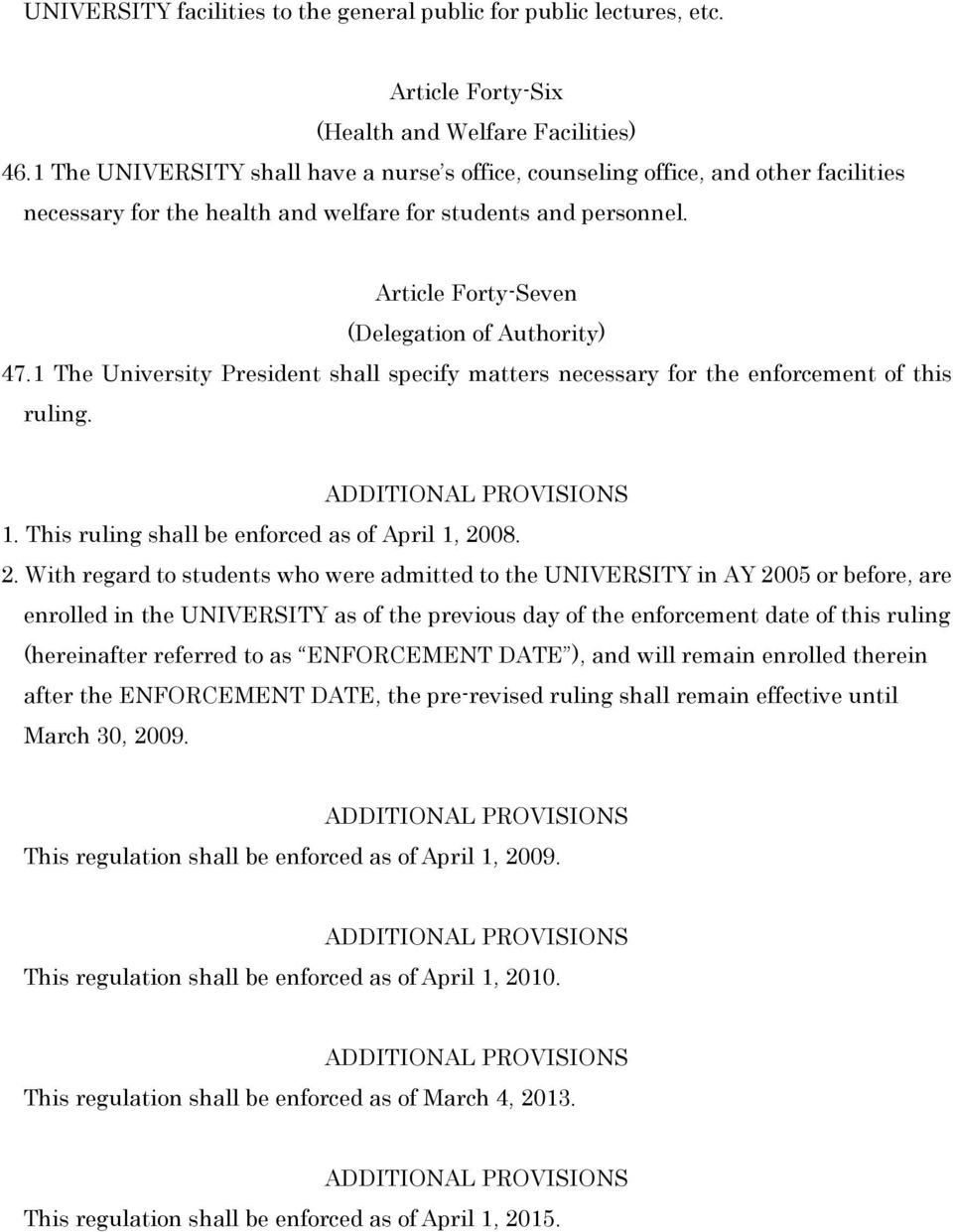 1 The University President shall specify matters necessary for the enforcement of this ruling. ADDITIONAL PROVISIONS 1. This ruling shall be enforced as of April 1, 20