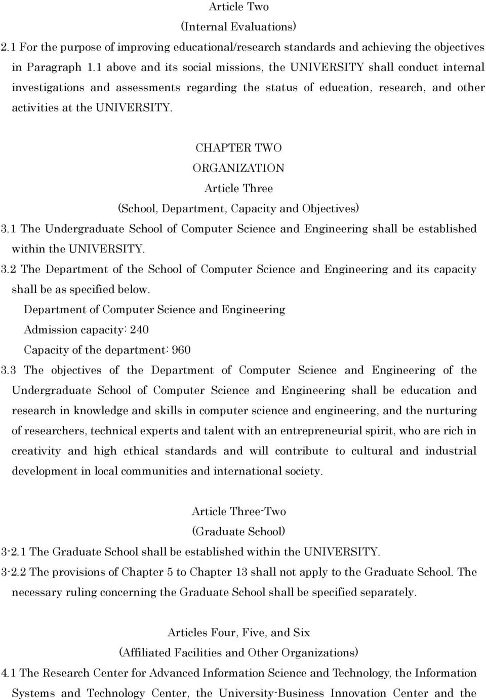 CHAPTER TWO ORGANIZATION Article Three (School, Department, Capacity and Objectives) 3.1 The Undergraduate School of Computer Science and Engineering shall be established within the UNIVERSITY. 3.2 The Department of the School of Computer Science and Engineering and its capacity shall be as specified below.