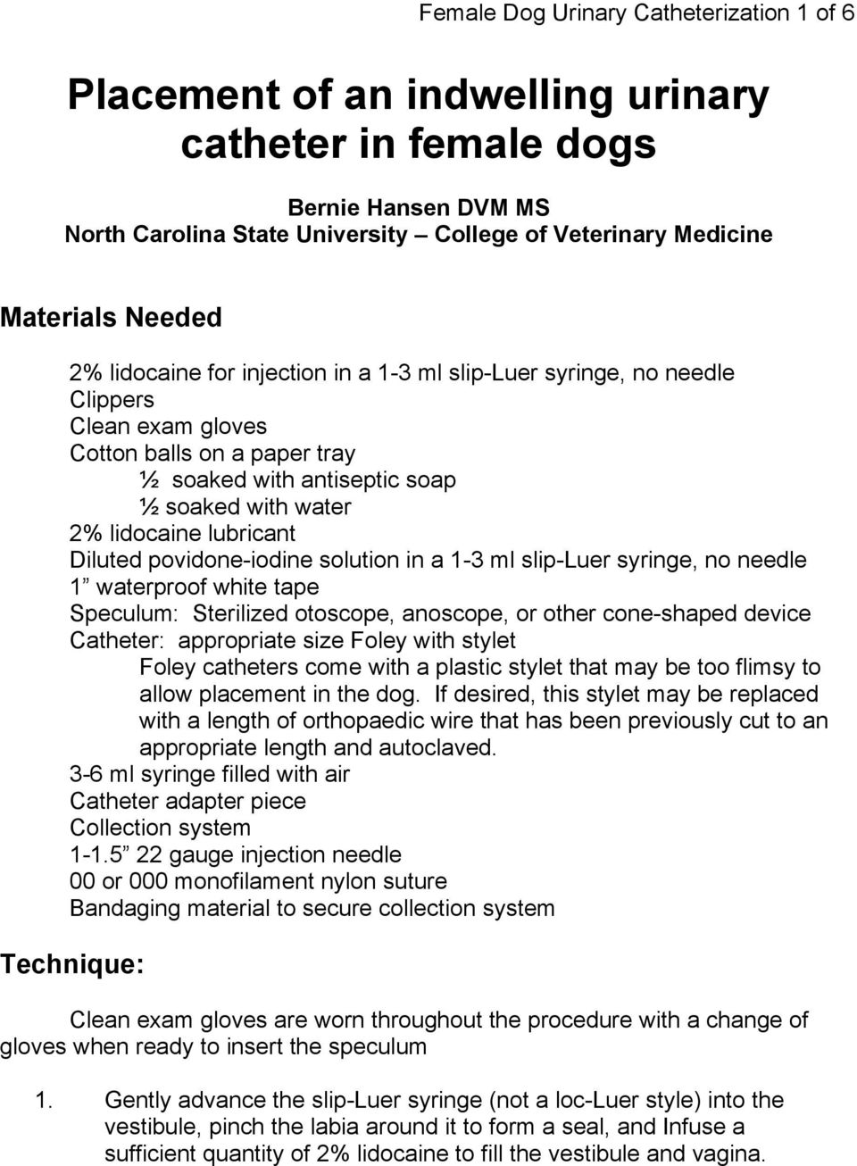 lubricant Diluted povidone-iodine solution in a 1-3 ml slip-luer syringe, no needle 1 waterproof white tape Speculum: Sterilized otoscope, anoscope, or other cone-shaped device Catheter: appropriate