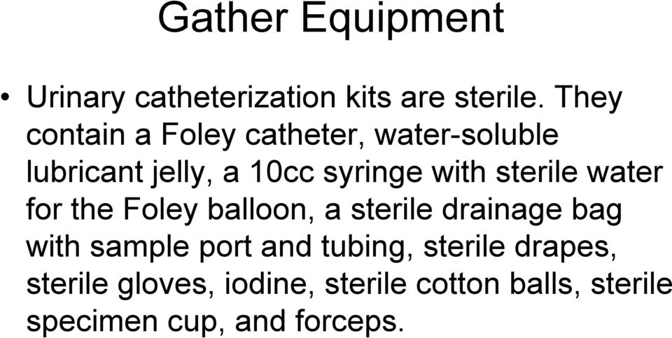sterile water for the Foley balloon, a sterile drainage bag with sample port and
