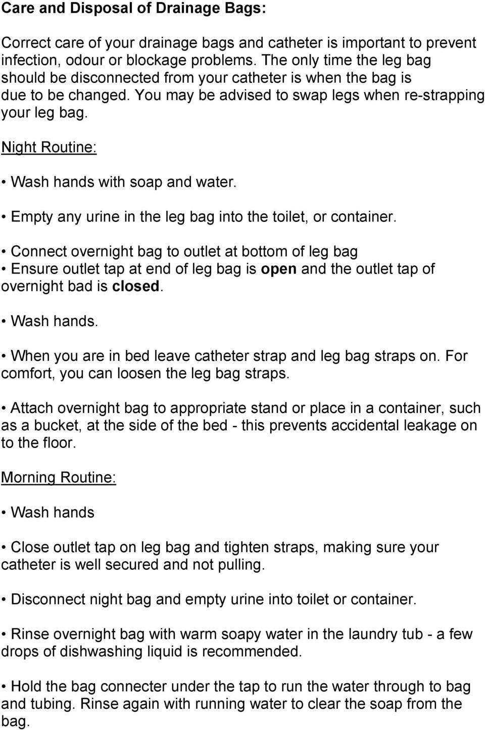 Night Routine: Wash hands with soap and water. Empty any urine in the leg bag into the toilet, or container.