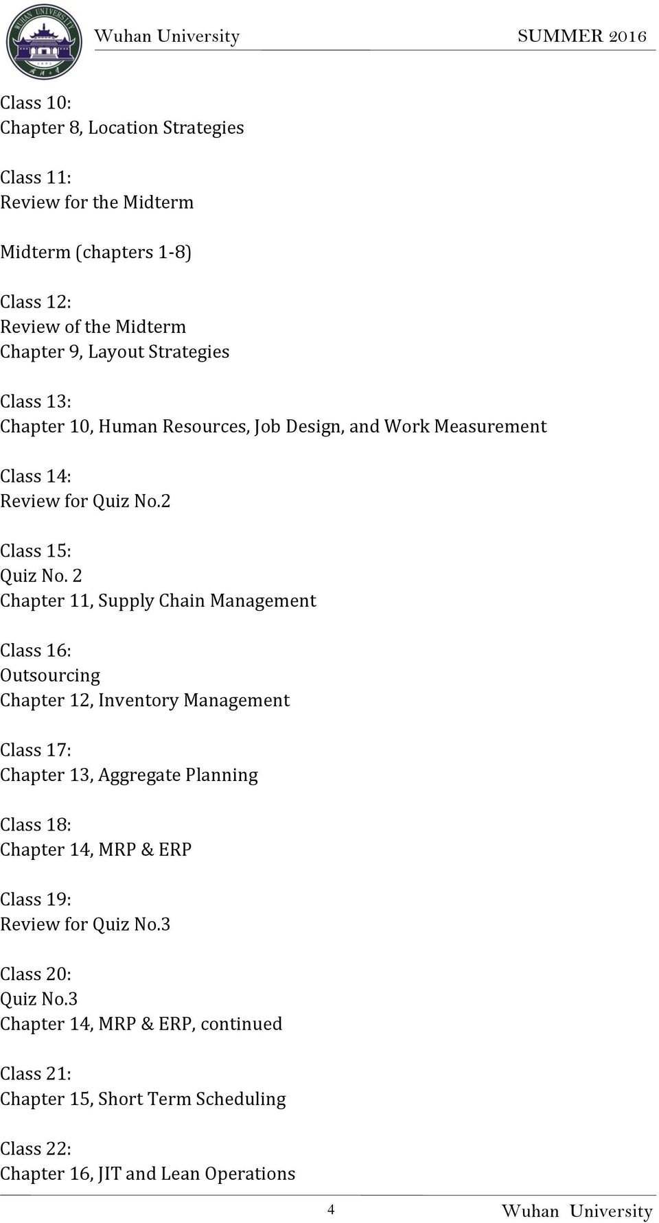 2 Chapter 11, Supply Chain Management Class 16: Outsourcing Chapter 12, Inventory Management Class 17: Chapter 13, Aggregate Planning Class 18: Chapter 14,