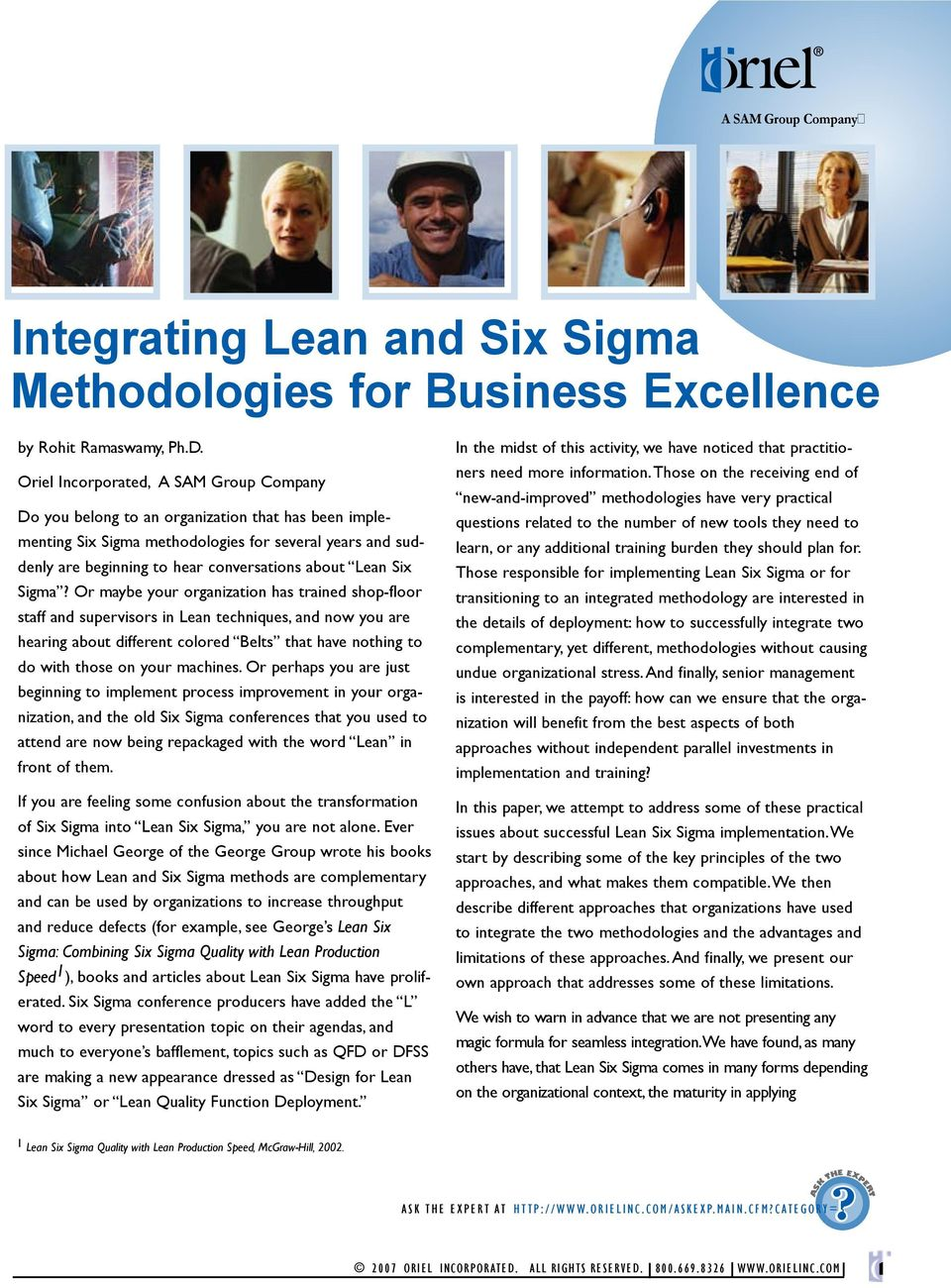 Lean Six Sigma Or maybe your organization has trained shop-floor staff and supervisors in Lean techniques, and now you are hearing about different colored Belts that have nothing to do with those on