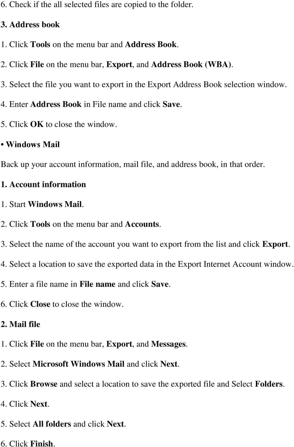 Start Windows Mail. 2. Click Tools on the menu bar and Accounts. 3. Select the name of the account you want to export from the list and click Export. 4.