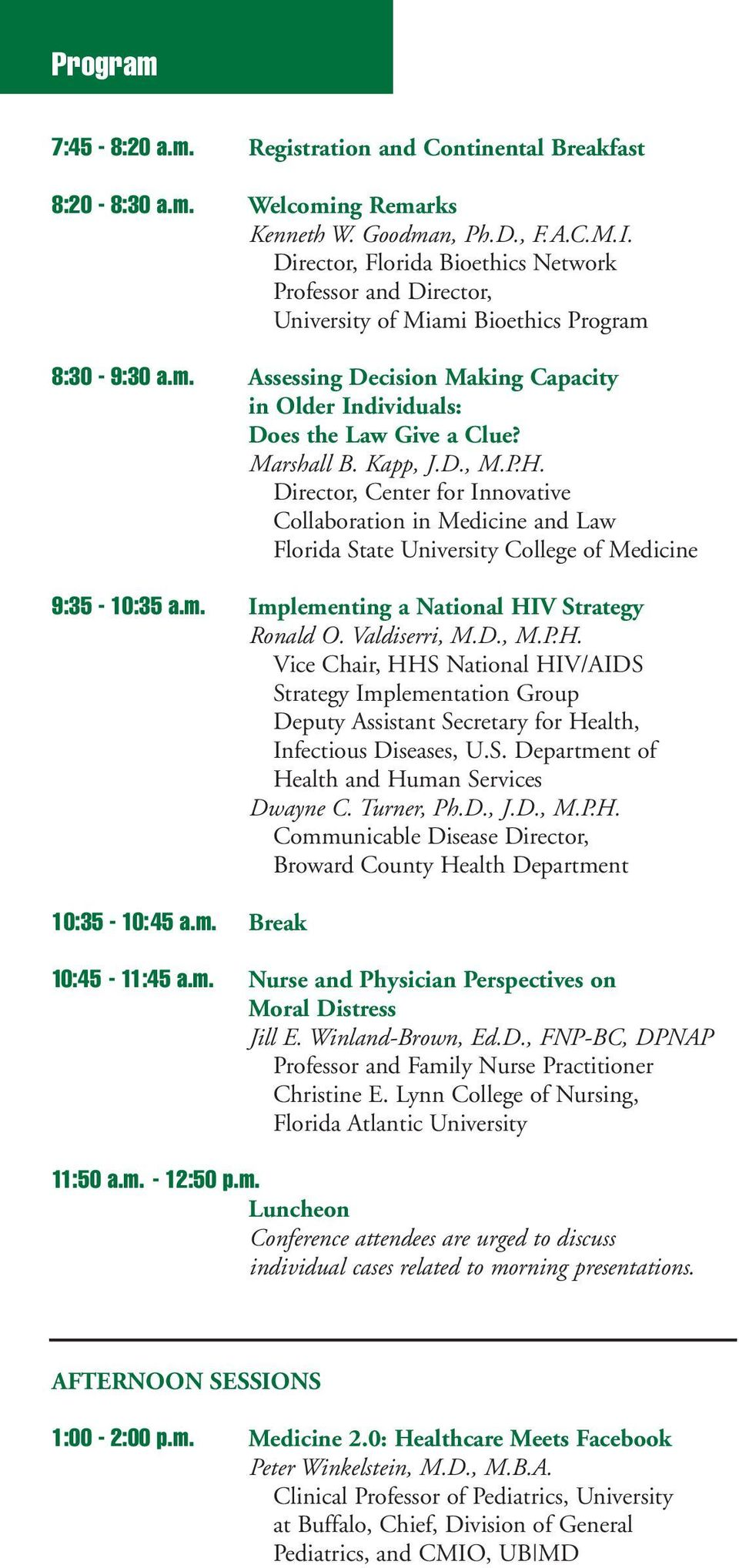 Marshall B. Kapp, J.D., M.P.H. Director, Center for Innovative Collaboration in Medicine and Law Florida State University College of Medicine 9:35-10:35 a.m.