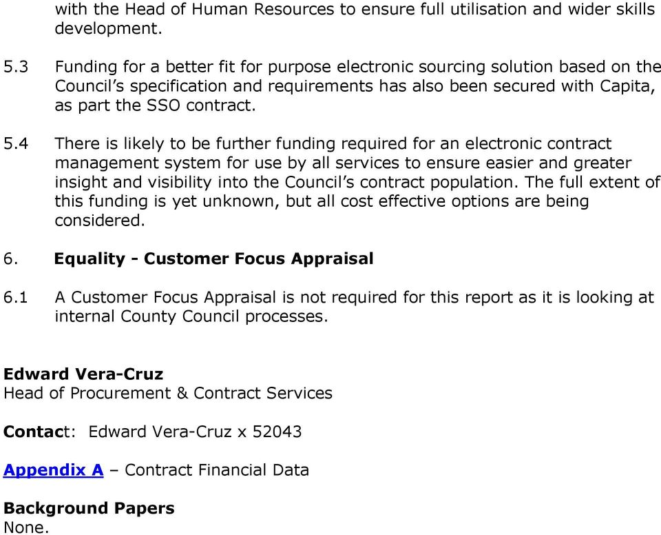 4 There is likely to be further funding required for an electronic contract management system for use by all services to ensure easier and greater insight and visibility into the Council s contract