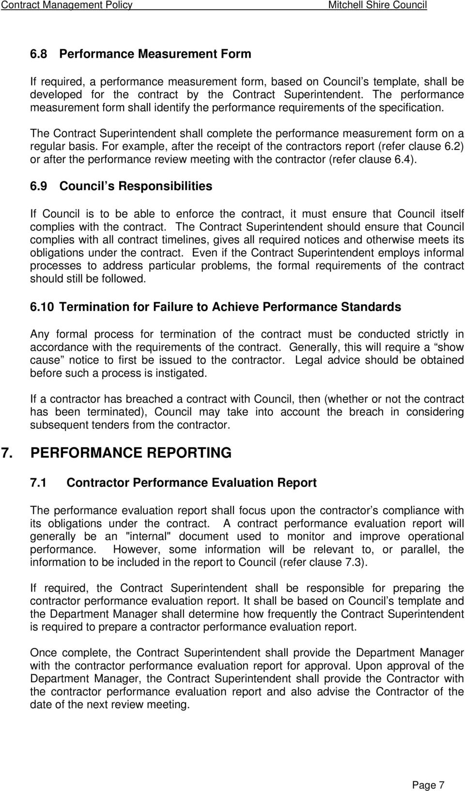 The performance measurement form shall identify the performance requirements of the specification. The Contract Superintendent shall complete the performance measurement form on a regular basis.