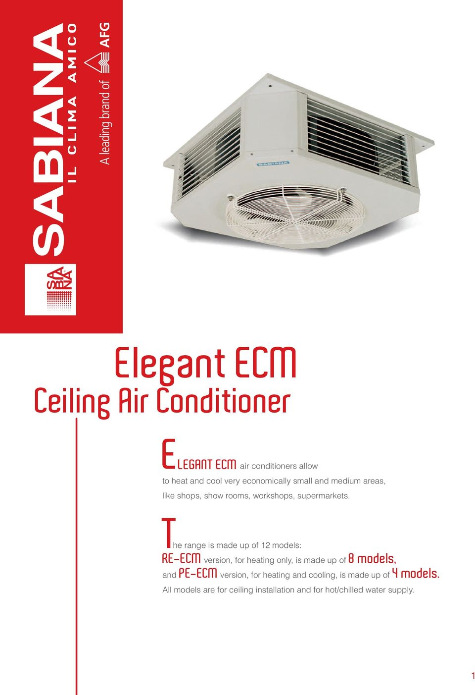 The range is made up of 12 models: RE-ECM version, for heating only, is made up of 8 models, and PE-ECM
