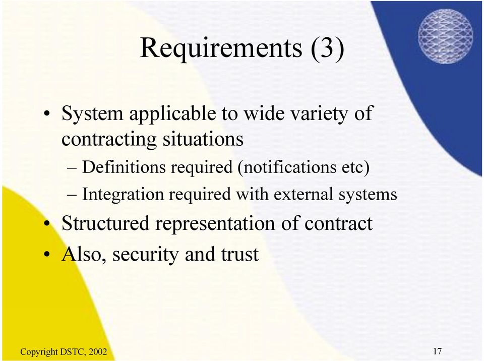 etc) Integration required with external systems Structured