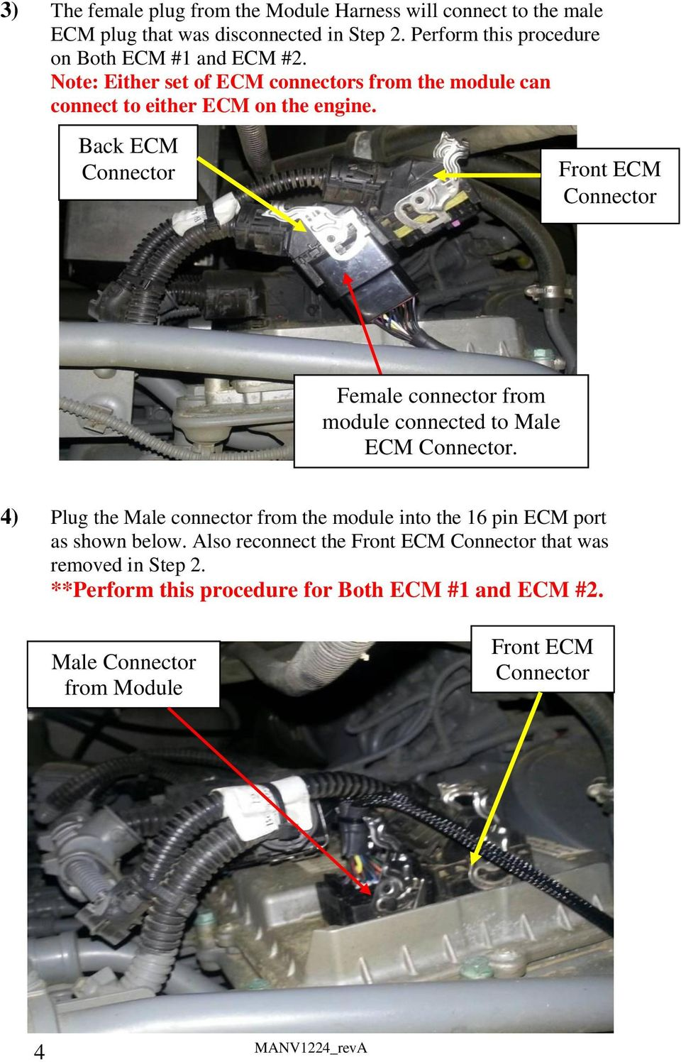 Note: Either set of ECM connectors from the module can connect to either ECM on the engine.