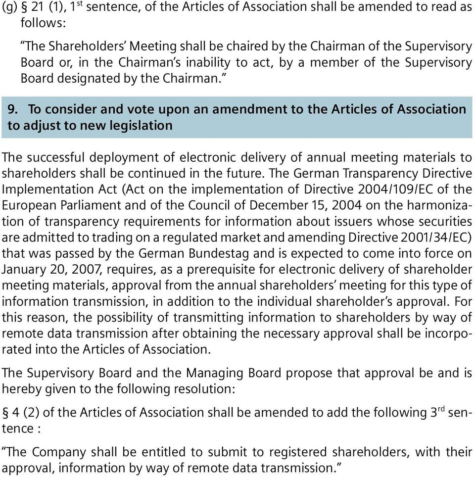 To consider and vote upon an amendment to the Articles of Association to adjust to new legislation The successful deployment of electronic delivery of annual meeting materials to shareholders shall