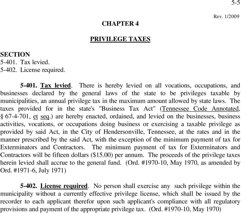 There is hereby levied on all vocations, occupations, and businesses declared by the general laws of the state to be privileges taxable by municipalities, an annual privilege tax in the maximum