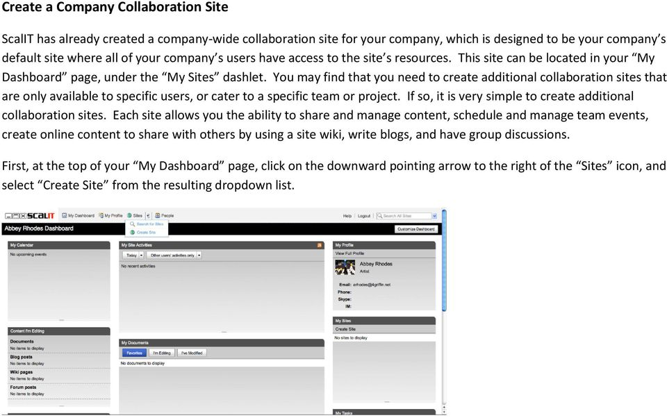 You may find that you need to create additional collaboration sites that are only available to specific users, or cater to a specific team or project.