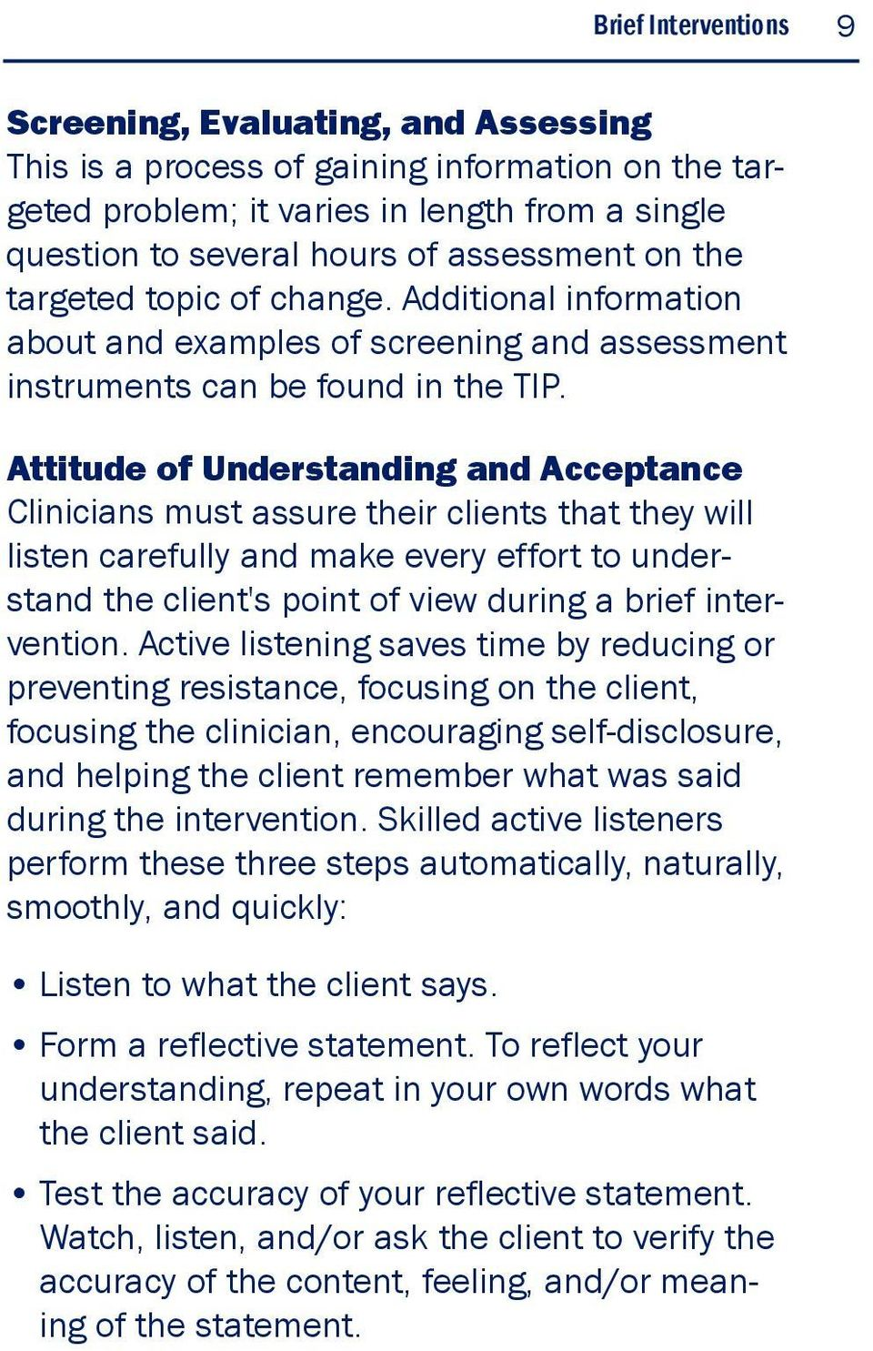 Attitude of Understanding and Acceptance Clinicians must assure their clients that they will listen carefully and make every effort to understand the client's point of view during a brief
