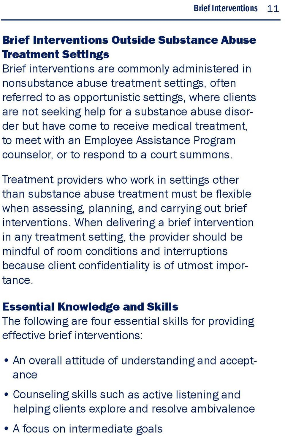 respond to a court summons. Treatment providers who work in settings other than substance abuse treatment must be flexible when assessing, planning, and carrying out brief interventions.