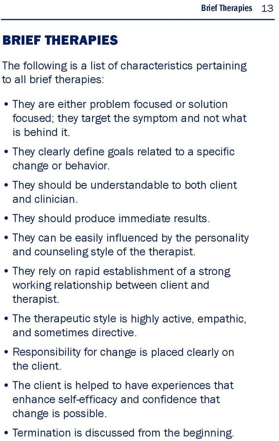 They can be easily influenced by the personality and counseling style of the therapist. They rely on rapid establishment of a strong working relationship between client and therapist.