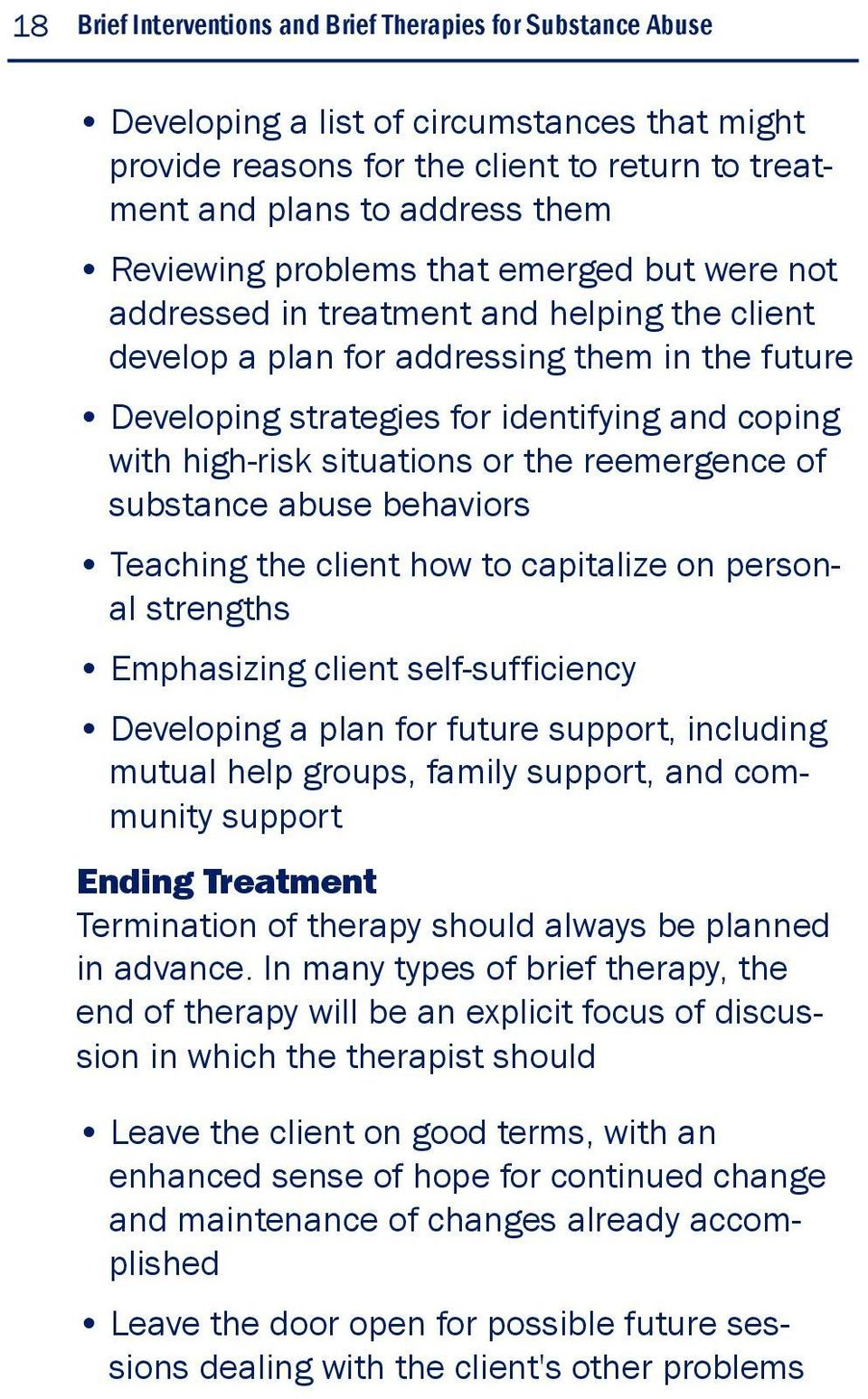 situations or the reemergence of substance abuse behaviors Teaching the client how to capitalize on personal strengths Emphasizing client self-sufficiency Developing a plan for future support,