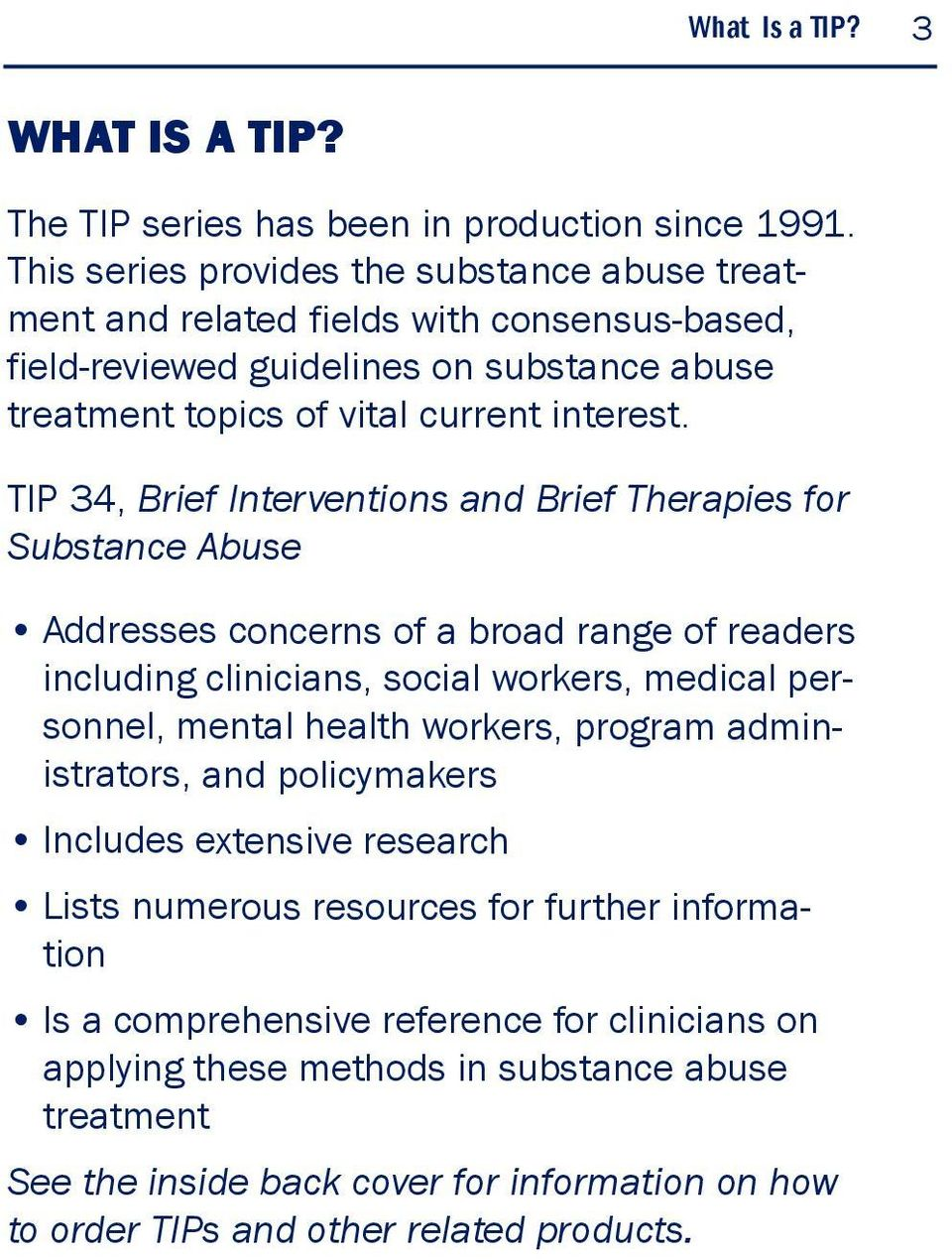 TIP 34, Brief Interventions and Brief Therapies for Substance Abuse Addresses concerns of a broad range of readers including clinicians, social workers, medical personnel, mental health