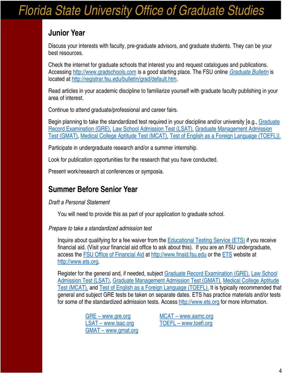 The FSU online Graduate Bulletin is located at http://registrar.fsu.edu/bulletin/grad/default.htm.
