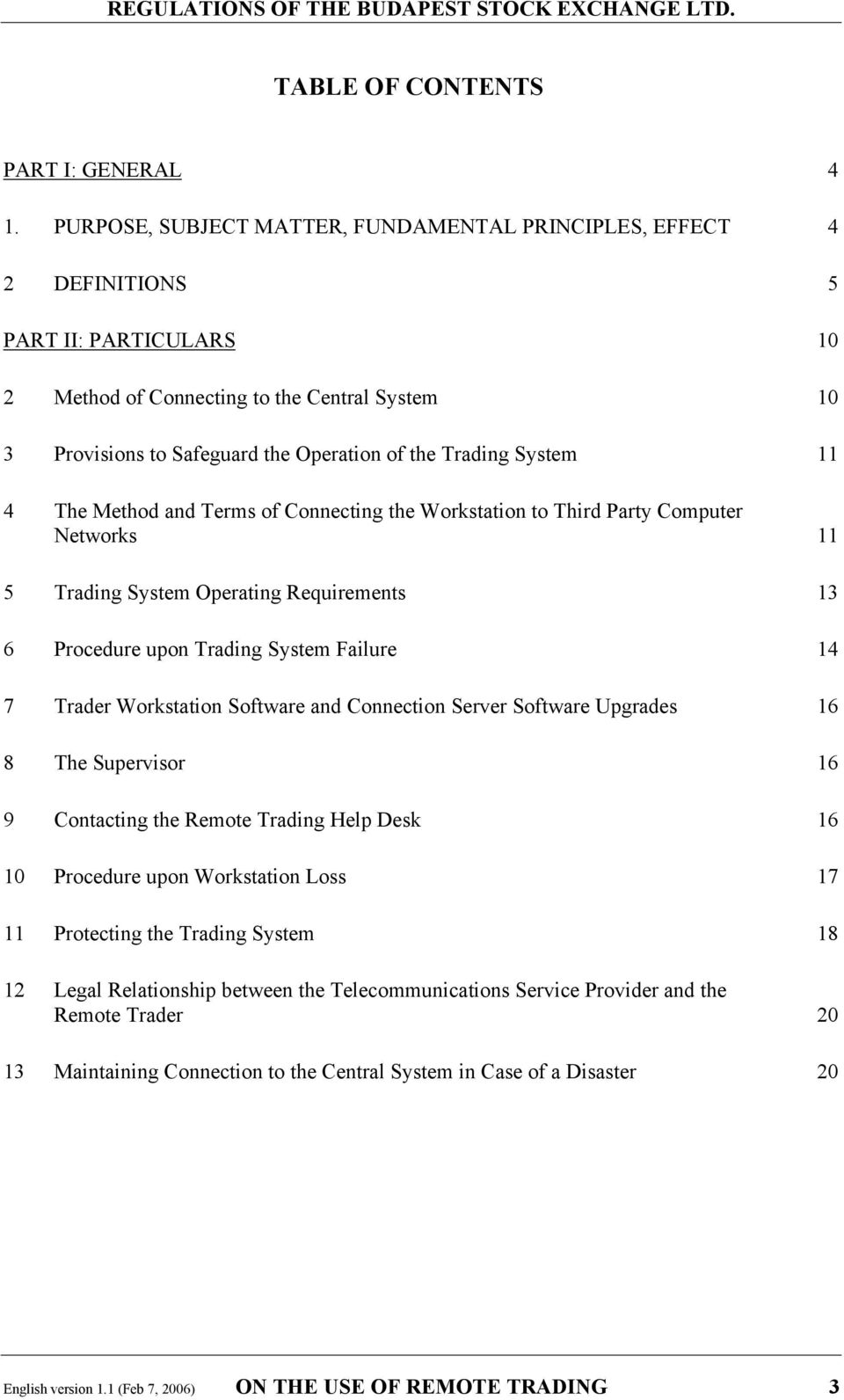 Trading System 11 4 The Method and Terms of Connecting the Workstation to Third Party Computer Networks 11 5 Trading System Operating Requirements 13 6 Procedure upon Trading System Failure 14 7