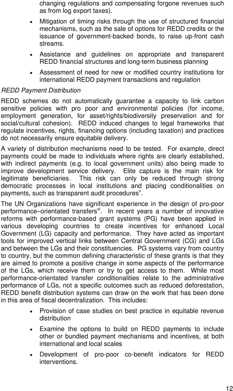 Assistance and guidelines on appropriate and transparent REDD financial structures and long-term business planning Assessment of need for new or modified country institutions for international REDD