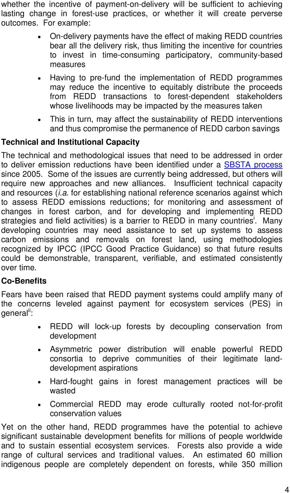 community-based measures Having to pre-fund the implementation of REDD programmes may reduce the incentive to equitably distribute the proceeds from REDD transactions to forest-dependent stakeholders