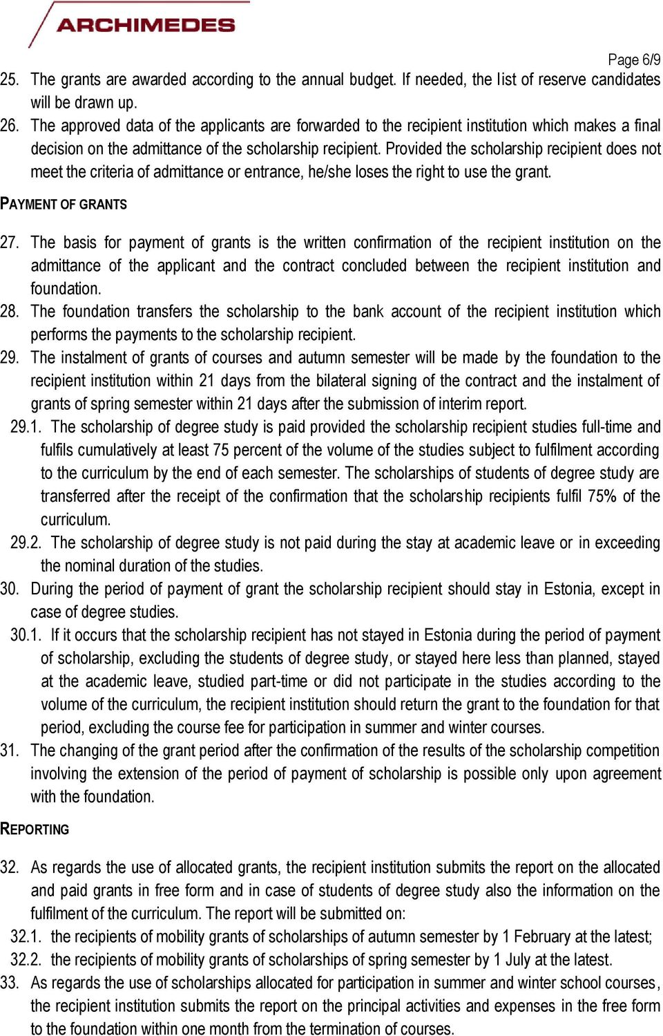 Provided the scholarship recipient does not meet the criteria of admittance or entrance, he/she loses the right to use the grant. PAYMENT OF GRANTS 27.