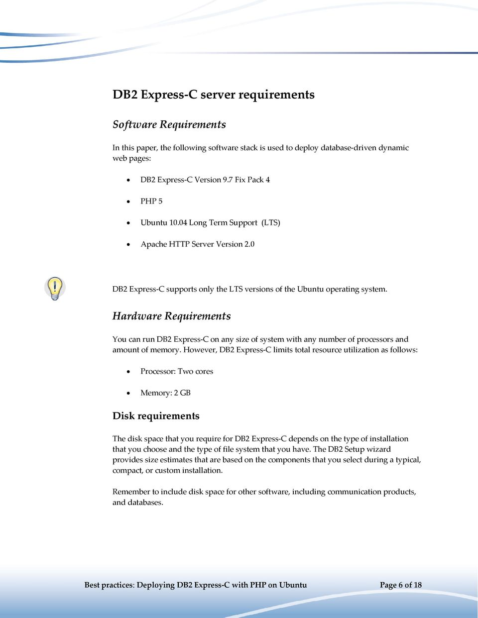 Hardware Requirements You can run DB2 Express-C on any size of system with any number of processors and amount of memory.