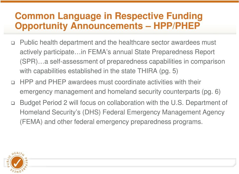 (pg. 5) HPP and PHEP awardees must coordinate activities with their emergency management and homeland security counterparts (pg.